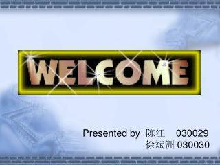 Presented by   陈江     030029 徐斌洲  030030