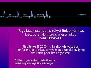 Pagalbos metantiems rūkyti tinklo kūrimas Lietuvoje. Norinčiųjų mesti rūkyti konsultavimas.