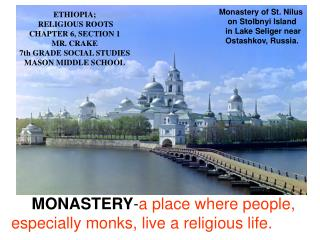MONASTERY - a place where people, especially monks, live a religious life.