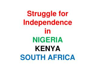Struggle for Independence  in NIGERIA KENYA SOUTH AFRICA