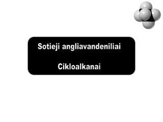 Sotieji angliavandeniliai Cikloalkanai