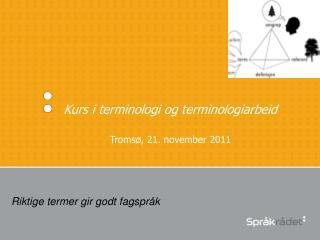 Kurs i terminologi og terminologiarbeid Tromsø, 21. november 2011