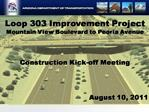 Loop 303 Improvement Project Mountain View Boulevard to Peoria Avenue    Construction Kick-off Meeting     August 10, 20