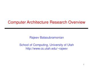 Computer Architecture Research Overview    Rajeev Balasubramonian  School of Computing, University of Utah cs.utah