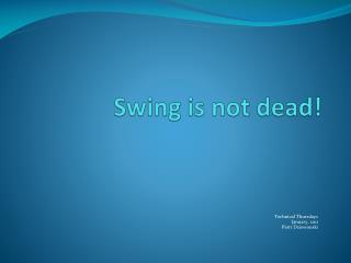 Swing  is  not  dead !