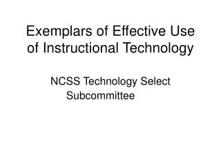 Exemplars of Effective Use of Instructional Technology NCSS Technology Select Subcommittee
