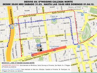 DESVIO AV. O HIGGINS CALZADA NORTE DESDE 20:00 HRS SABADO 31.03.  HASTA LAS 18:00 HRS DOMINGO 01.04.12.