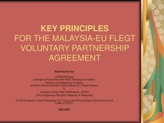 KEY PRINCIPLES  FOR THE MALAYSIA-EU FLEGT VOLUNTARY PARTNERSHIP AGREEMENT