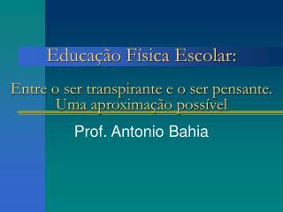 Educação Física Escolar: Entre o ser transpirante e o ser pensante. Uma aproximação possível