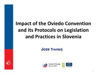 Impact of  the  Oviedo Convention and its Protocols on Legislation and Practices  i n Slovenia
