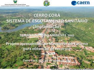 CERRO CORÁ SISTEMA DE ESGOTAMENTO SANITÁRIO (Implantação) SEMANA DO MEIO AMBIENTE 2010