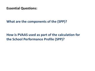 Essential Questions: What are the components of the (SPP)?