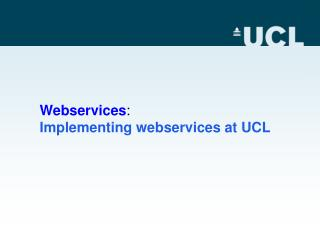 Webservices : Implementing webservices at UCL