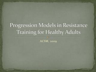 Progression Models  in Resistance Training for  Healthy Adults
