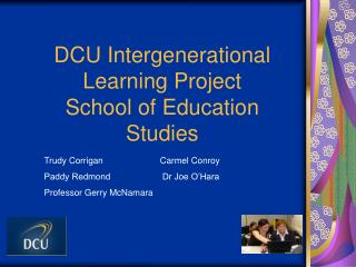 DCU Intergenerational Learning Project School of Education Studies