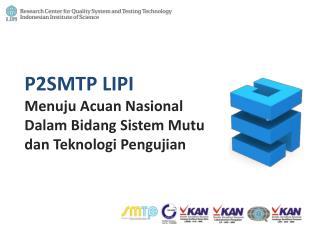 P2SMTP LIPI Menuju Acuan Nasional Dalam Bidang Sistem Mutu dan Teknologi Pengujian