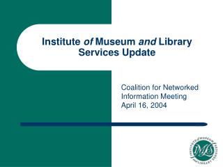 Institute  of  Museum  and  Library Services Update
