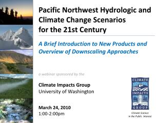 Pacific Northwest Hydrologic and Climate Change Scenarios  for the 21st Century