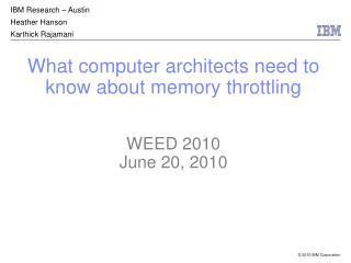 What computer architects need to know about memory throttling WEED 2010 June 20, 2010
