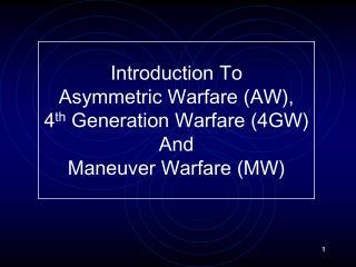 Introduction To Asymmetric Warfare AW, 4th Generation Warfare 4GW And  Maneuver Warfare MW