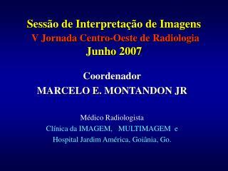 Sessão de Interpretação de Imagens V Jornada Centro-Oeste de Radiologia Junho 2007