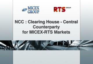 NCC : Clearing House - Central Counterparty for MICEX - RTS Markets
