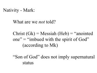"Nativity - Mark: 	What are we  not  told? 	Christ (Gk) = Messiah (Heb) = ""anointed"