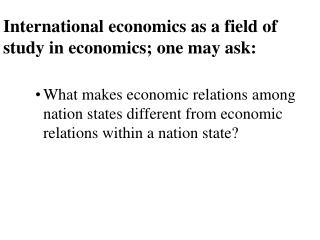 International economics as a field of study in economics; one may ask: