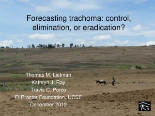 Forecasting trachoma: control, elimination, or eradication?