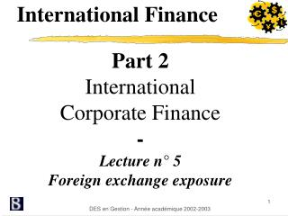 Part 2 International  Corporate Finance - Lecture n° 5 Foreign exchange exposure