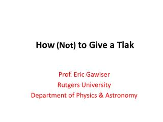 How ( Not)  to Give a Tlak