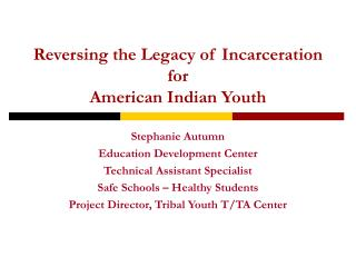 Reversing the Legacy of Incarceration  for American Indian Youth
