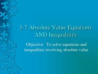 3-7 Absolute Value Equations AND Inequalities