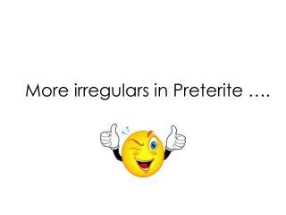 More irregulars in Preterite ….