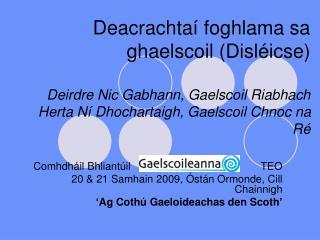 Deacrachta  foghlama sa ghaelscoil Disl icse  Deirdre Nic Gabhann, Gaelscoil Riabhach Herta N  Dhochartaigh, Gaelscoil C