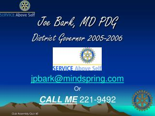 Joe Bark, MD PDG District Governor 2005-2006