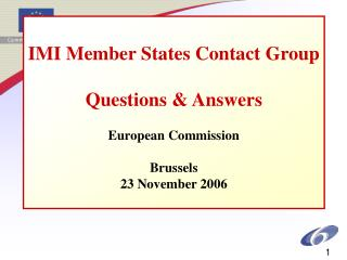 IMI Member States Contact Group Questions  & Answers European Commission Brussels 23 November 2006