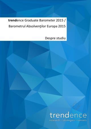 trend ence  Graduate Barometer 2015  / Barometrul Absolvenţilor  Europa  2015 Despre studiu