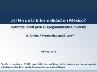 Reforma  Fiscal  para  el  Aseguramiento  Universal A. Ant�n,  F. Hern�ndez and S.  Levy*