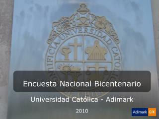 Encuesta Nacional Bicentenario Universidad Católica - Adimark 2010