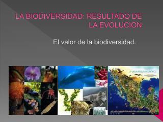 LA BIODIVERSIDAD: RESULTADO DE  LA EVOLUCION