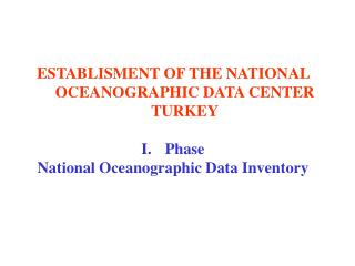 ESTABLISMENT OF THE NATIONAL OCEANOGRAPHIC DATA CENTER TURKEY Phase