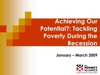 Achieving Our Potential?: Tackling Poverty During the Recession