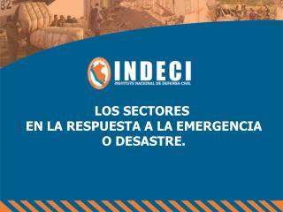LOS SECTORES  EN LA RESPUESTA A LA EMERGENCIA O DESASTRE.