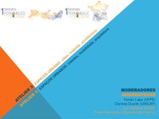 ATELIER 3   ESPACES URBAINS:  villes ,  mobilité , architecture