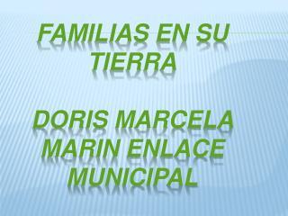 Familias en su tierra DORIS MARCELA MARIN ENLACE MUNICIPAL