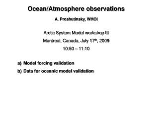 Arctic System Model workshop III Montreal, Canada, July 17 th , 2009 10:50 – 11:10