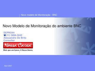Novo Modelo de Monitoração do ambiente BNC