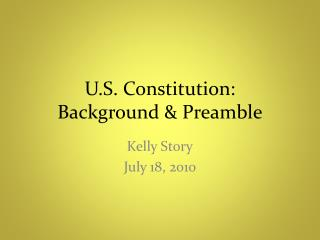 U.S . Constitution:  Background & Preamble