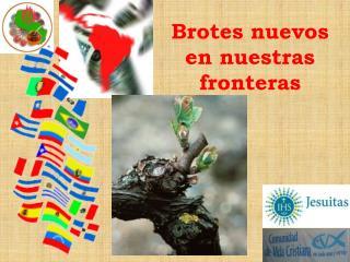 Brotes nuevos  en nuestras fronteras